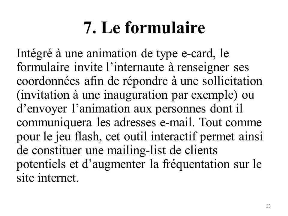 7. Le formulaire Intégré à une animation de type e-card, le formulaire invite linternaute à renseigner ses coordonnées afin de répondre à une sollicit