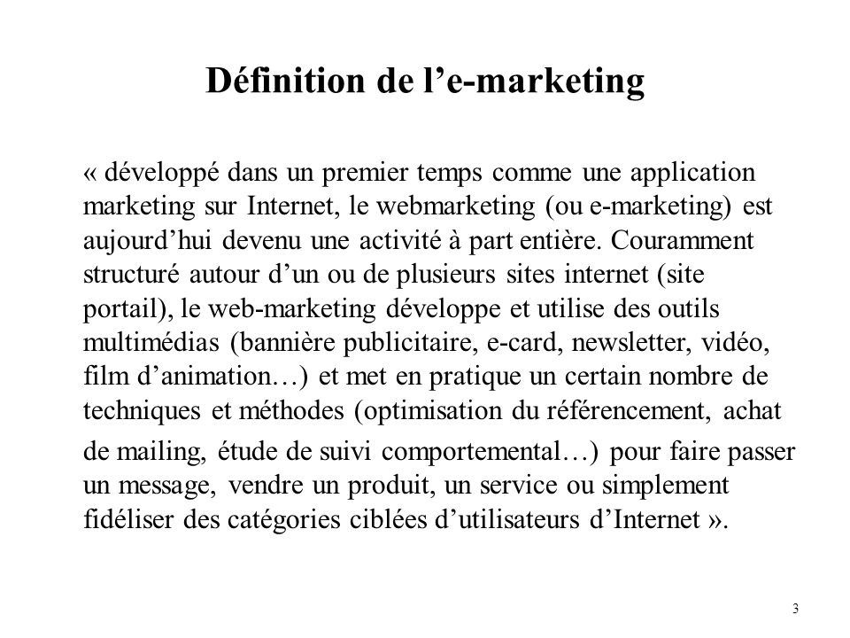 Définition de le-marketing « développé dans un premier temps comme une application marketing sur Internet, le webmarketing (ou e-marketing) est aujour