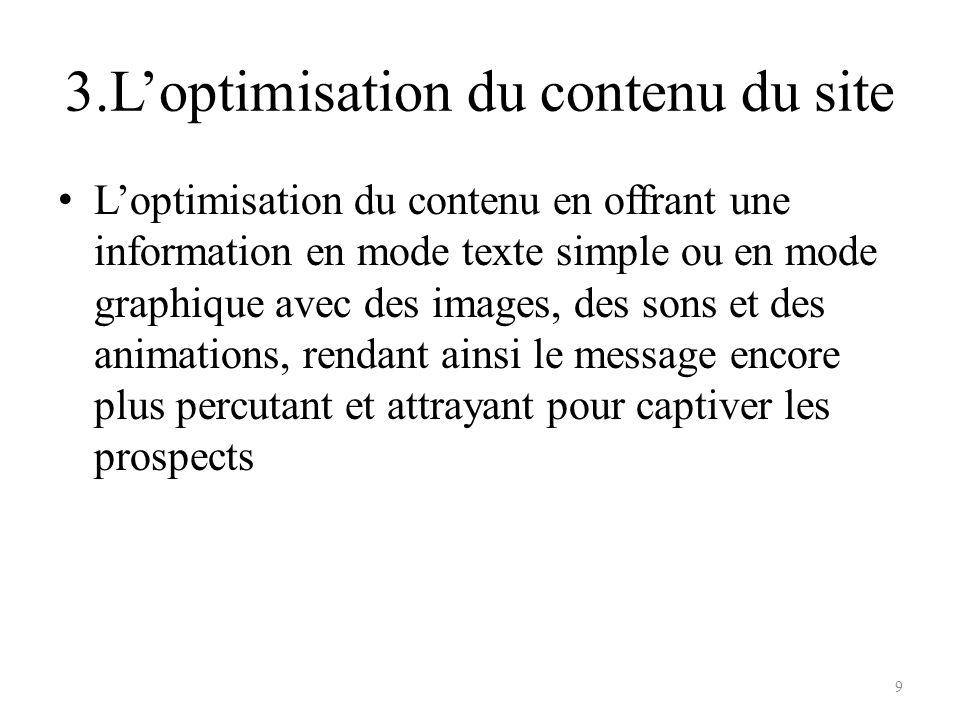 3.Loptimisation du contenu du site Loptimisation du contenu en offrant une information en mode texte simple ou en mode graphique avec des images, des