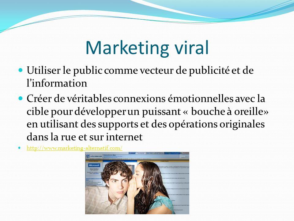 Marketing viral Utiliser le public comme vecteur de publicité et de linformation Créer de véritables connexions émotionnelles avec la cible pour dével