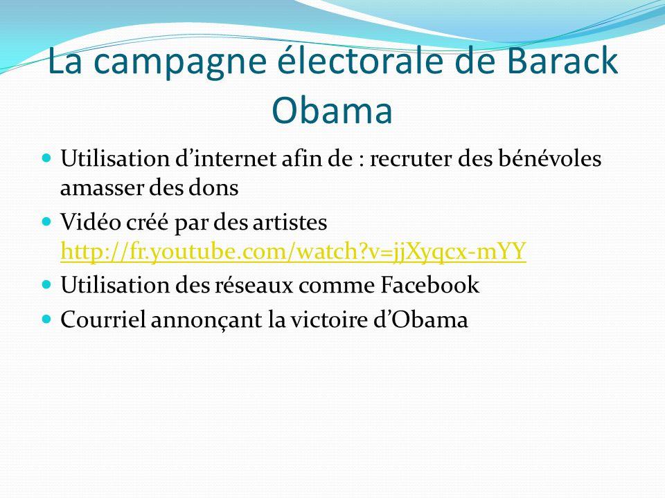 La campagne électorale de Barack Obama Utilisation dinternet afin de : recruter des bénévoles amasser des dons Vidéo créé par des artistes http://fr.y