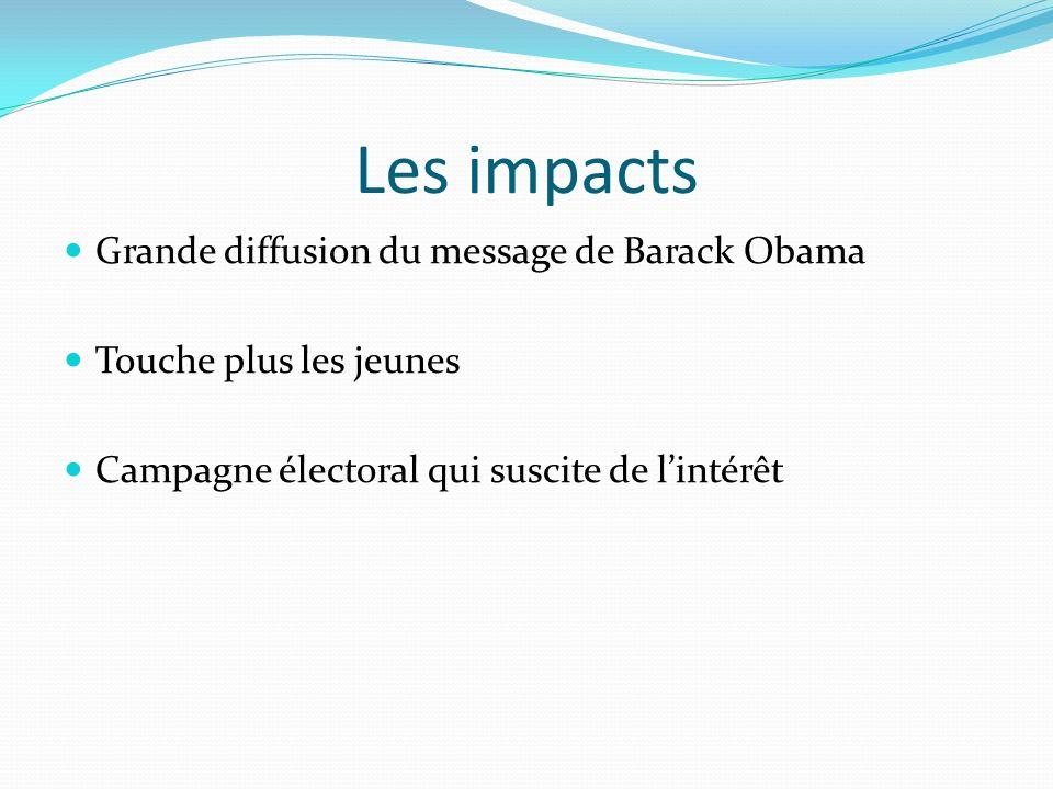 Les impacts Grande diffusion du message de Barack Obama Touche plus les jeunes Campagne électoral qui suscite de lintérêt