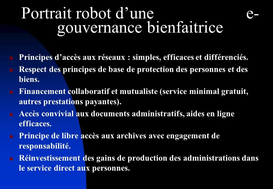 Portrait robot dune e- gouvernance bienfaitrice Principes daccès aux réseaux : simples, efficaces et différenciés.