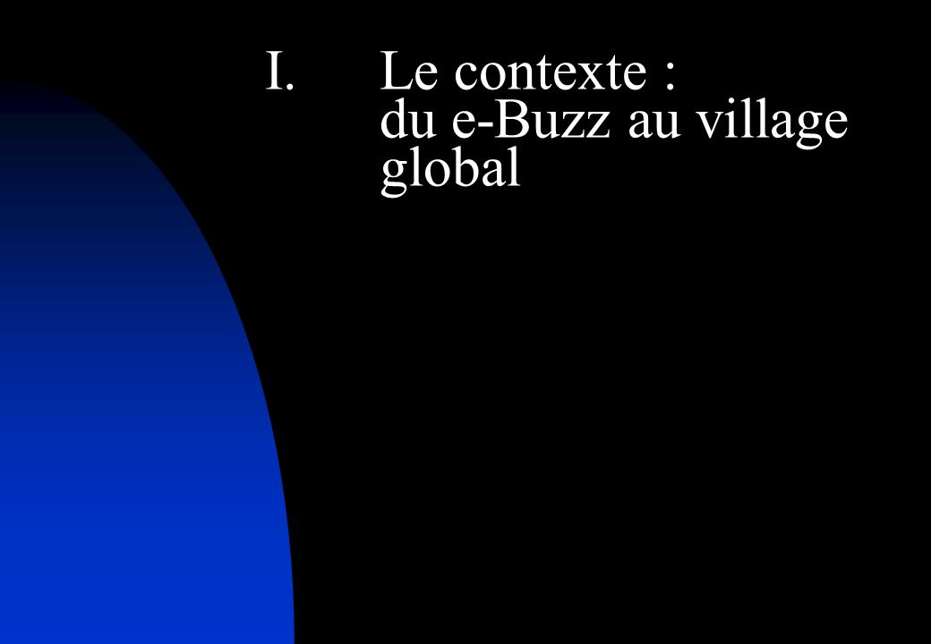 I.Le contexte : du e-Buzz au village global