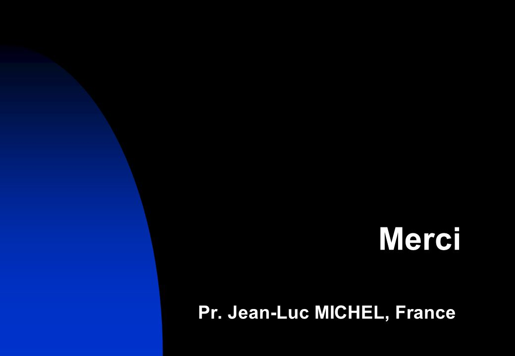 Pr. Jean-Luc MICHEL, France Merci