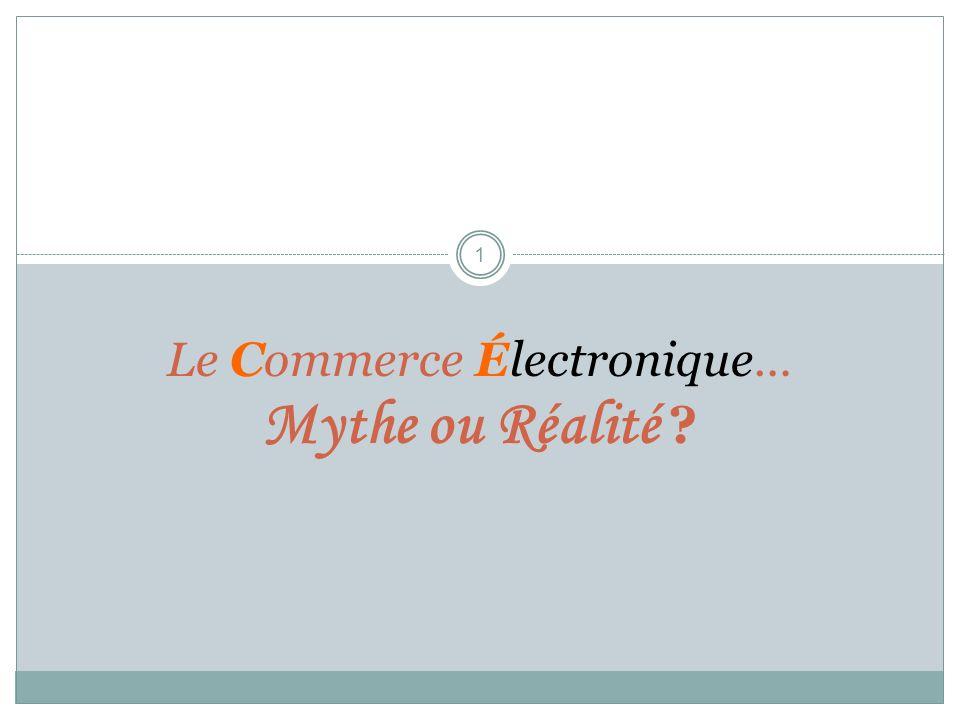 1 Le Commerce Électronique… Mythe ou Réalité ?