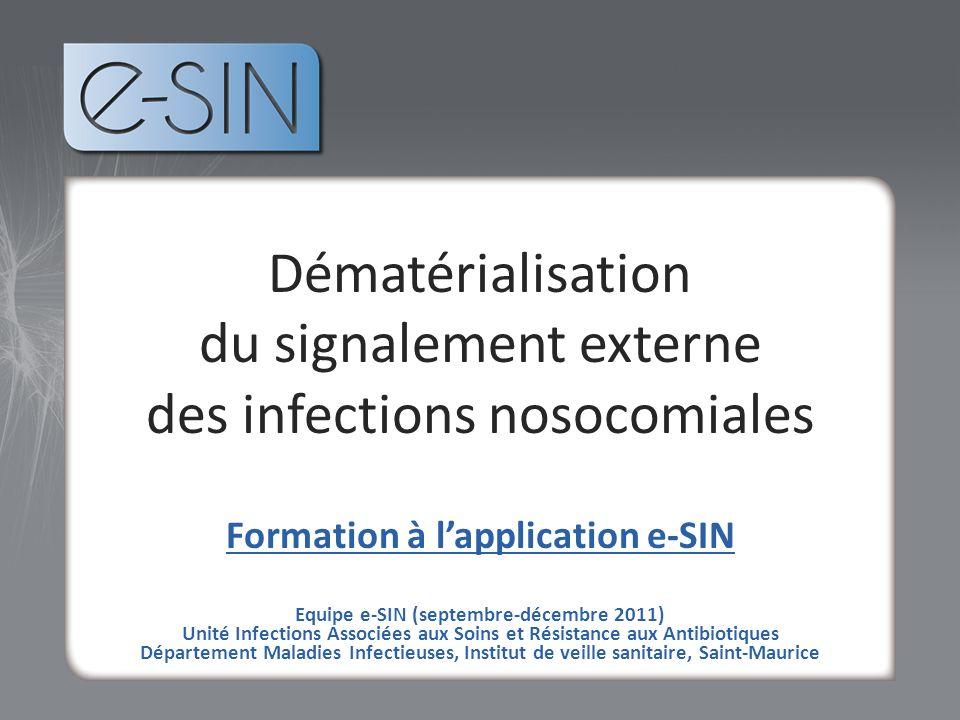 tvt Dématérialisation du signalement externe des infections nosocomiales Formation à lapplication e-SIN Equipe e-SIN (septembre-décembre 2011) Unité I