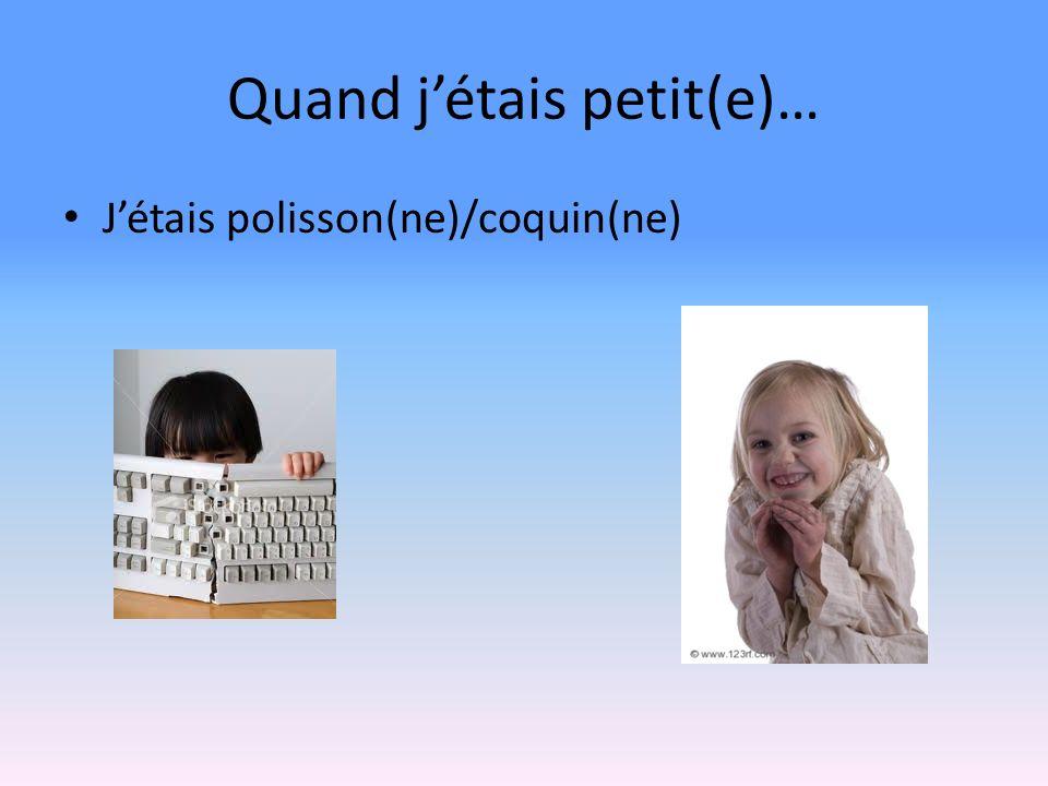 Quand jétais petit(e)… Jétais polisson(ne)/coquin(ne)