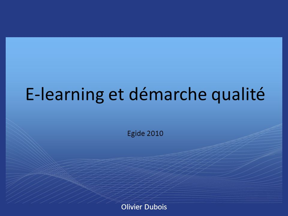 E-learning et démarche qualité Egide 2010 Olivier Dubois