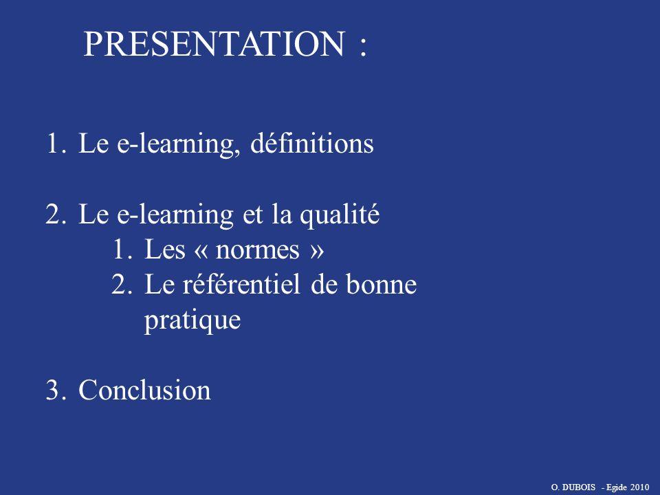 PRESENTATION : 1.Le e-learning, définitions 2.Le e-learning et la qualité 1.Les « normes » 2.Le référentiel de bonne pratique 3.Conclusion O. DUBOIS -