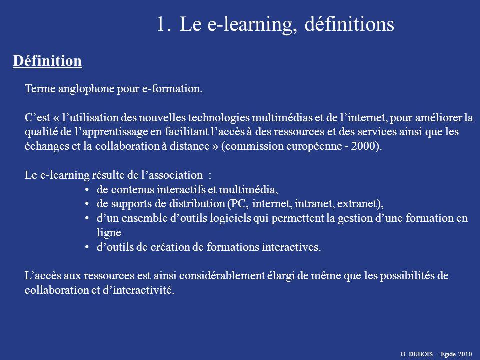 1.Le e-learning, définitions Définition Terme anglophone pour e-formation. Cest « lutilisation des nouvelles technologies multimédias et de linternet,