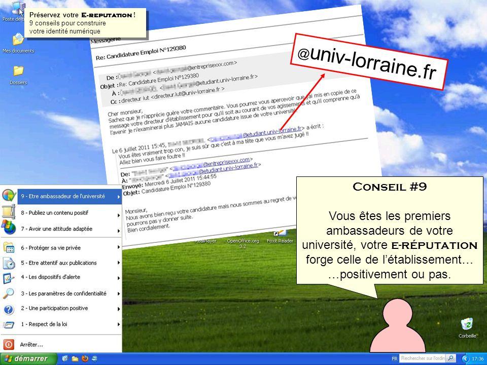 @ univ-lorraine.fr Conseil #9 Vous êtes les premiers ambassadeurs de votre université, votre e-réputation forge celle de létablissement… …positivement