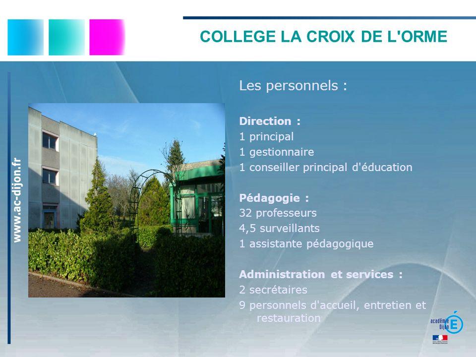COLLEGE LA CROIX DE L ORME La structure : 462 élèves Progression moyenne + 1,5% (sur les 5 dernières années) 19 divisions 5 classes de 6ème 5 classes de 5ème 5 classes de 4ème 4 classes de 3ème En moyenne 24,3 élèves/classe