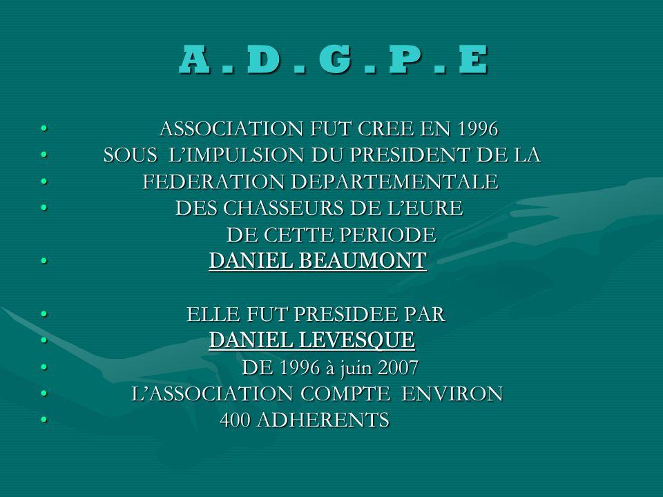A. D. G. P. E A. D. G. P. E ASSOCIATION DEPARTEMENTALE DES GARDES –PARTICULIERS DE LEURE Rue de melleville 27930 ANGERVILLE LA CAMPÄGNE