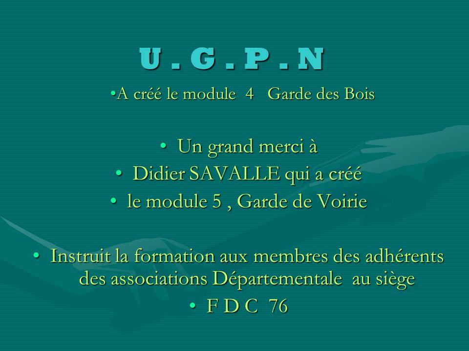 U. G. P. N UNIONUNION des GARDES PARTICULIERS de la NORMANDIEdes GARDES PARTICULIERS de la NORMANDIE regroupe 4 départementsregroupe 4 départements La