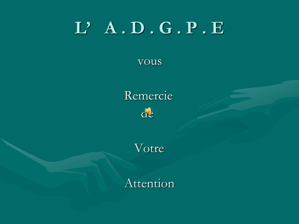 L A. D. G. P. E vous vous Remercie Remercie de de Votre Votre Attention Attention