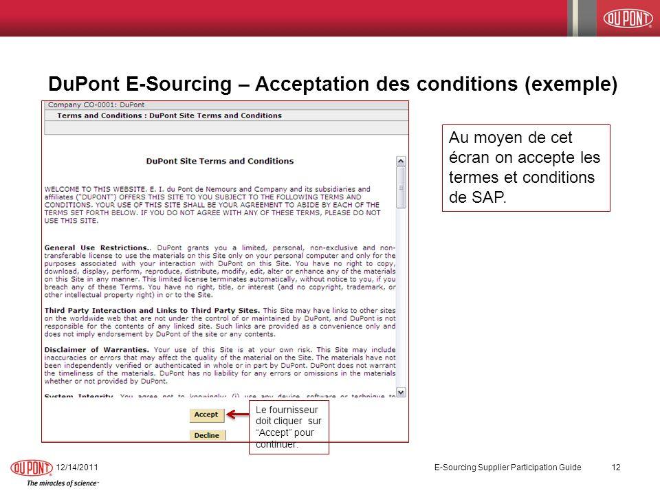 DuPont E-Sourcing – Acceptation des conditions (exemple) 12/14/2011 E-Sourcing Supplier Participation Guide 12 Le fournisseur doit cliquer sur Accept