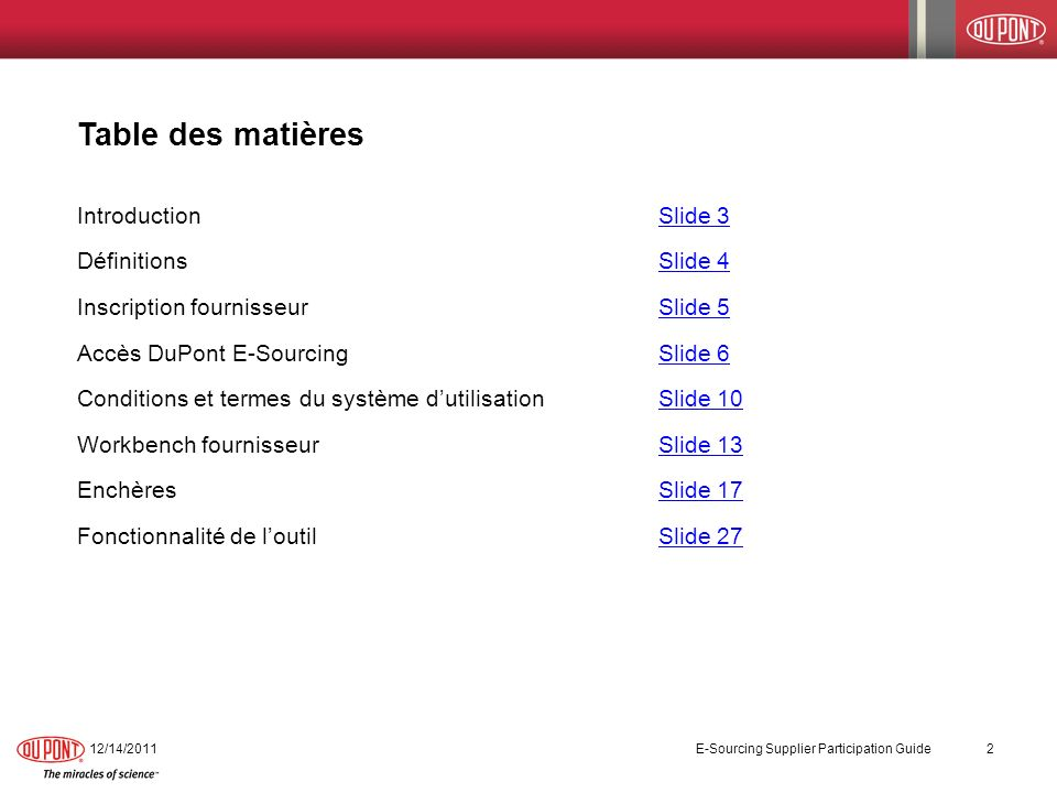Table des matières IntroductionSlide 3Slide 3 DéfinitionsSlide 4Slide 4 Inscription fournisseur Slide 5Slide 5 Accès DuPont E-SourcingSlide 6Slide 6 C