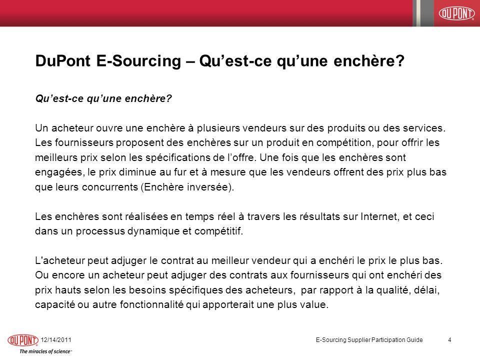 DuPont E-Sourcing – Quest-ce quune enchère? Quest-ce quune enchère? Un acheteur ouvre une enchère à plusieurs vendeurs sur des produits ou des service