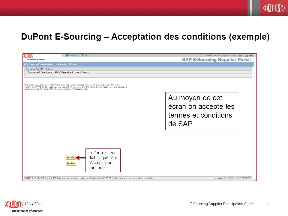 DuPont E-Sourcing – Acceptation des conditions (exemple) 12/14/2011 E-Sourcing Supplier Participation Guide 11 Au moyen de cet écran on accepte les te