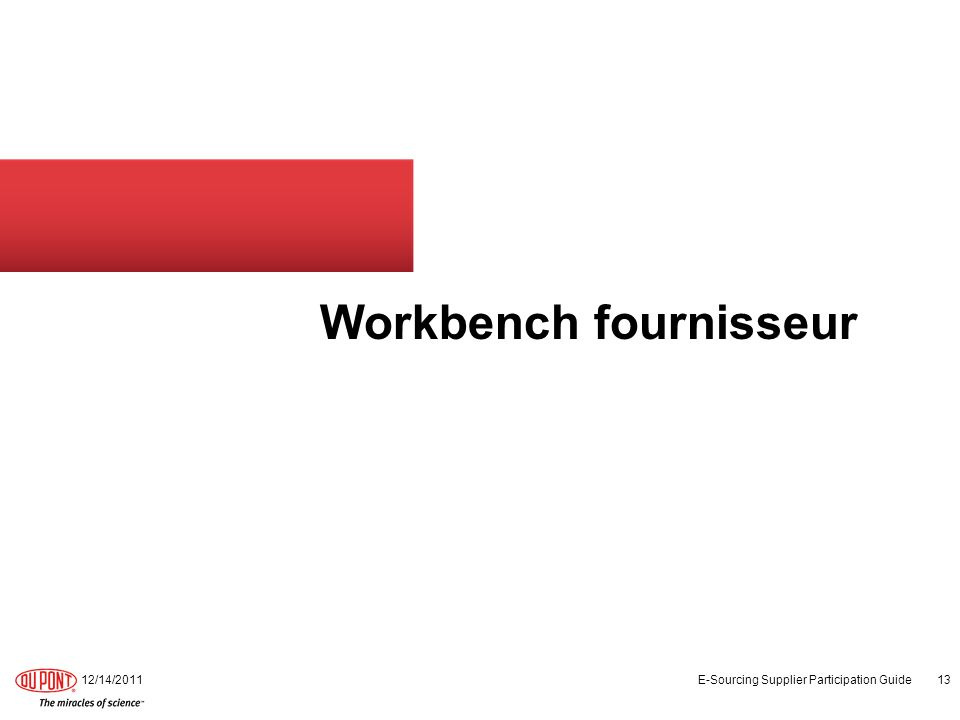 Workbench fournisseur 12/14/2011 E-Sourcing Supplier Participation Guide 13