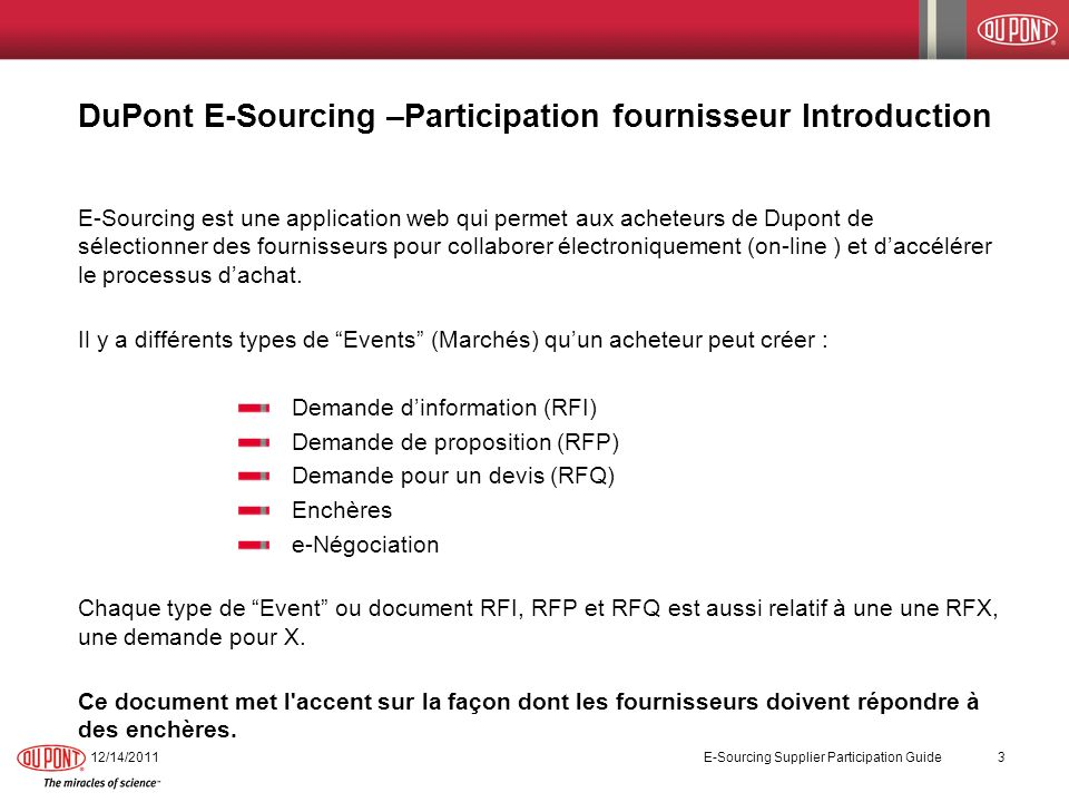 DuPont E-Sourcing –Participation fournisseur Introduction 12/14/2011 E-Sourcing Supplier Participation Guide 3 E-Sourcing est une application web qui