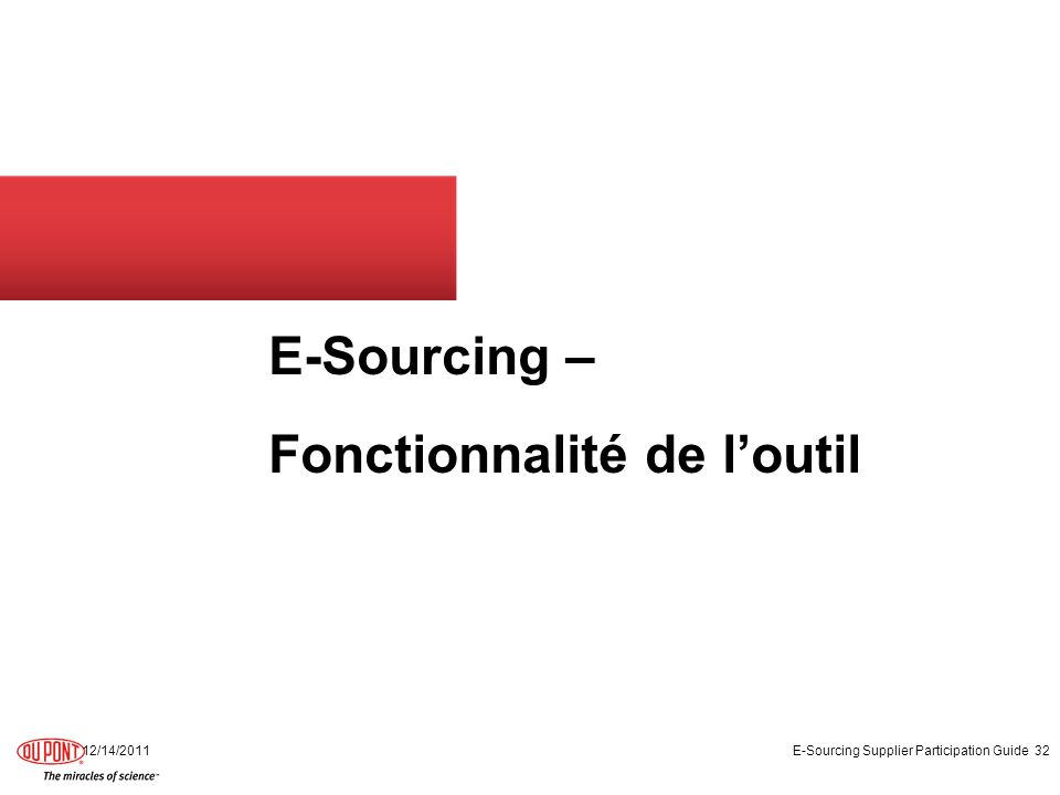 E-Sourcing – Fonctionnalité de loutill ionalité de 12/14/2011 E-Sourcing Supplier Participation Guide 32
