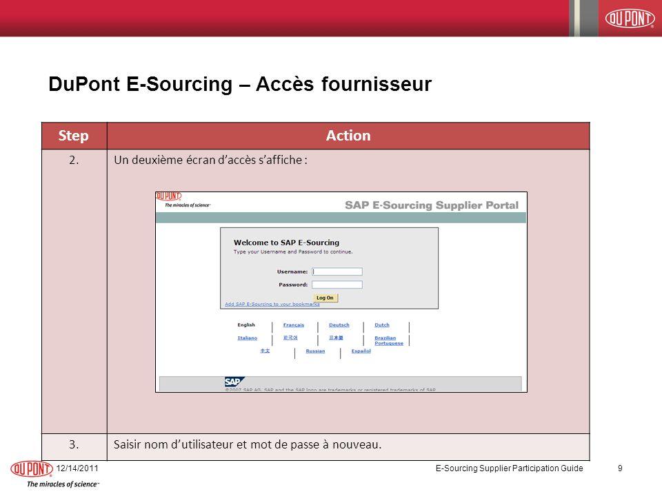DuPont E-Sourcing – Acceptation des conditions 12/14/2011 E-Sourcing Supplier Participation Guide 10 Les fournisseurs doivent accepter les termes et conditions de DuPont, accord de confidentialité et dinformations et accord de lenchérisseur.