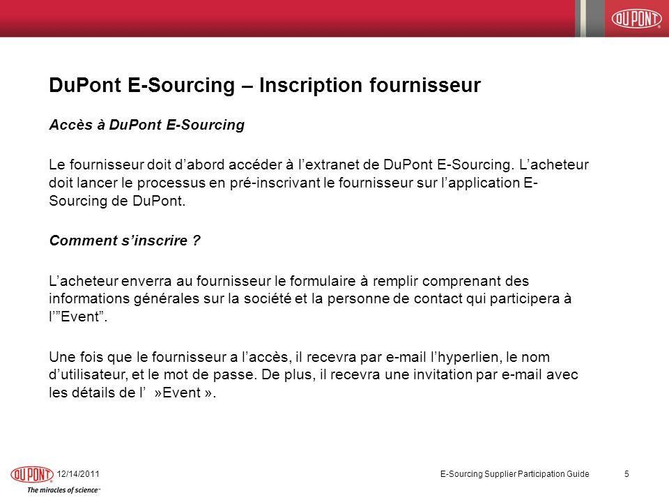 12/14/2011 E-Sourcing Supplier Participation Guide 5 DuPont E-Sourcing – Inscription fournisseur Accès à DuPont E-Sourcing Le fournisseur doit dabord