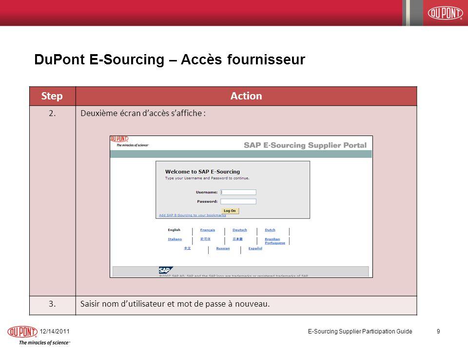 12/14/2011 E-Sourcing Supplier Participation Guide 9 DuPont E-Sourcing – Accès fournisseur StepAction 2.Deuxième écran daccès saffiche : 3.Saisir nom