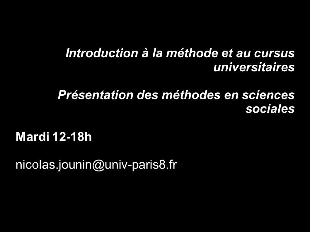 Introduction à la méthode et au cursus universitaires Présentation des méthodes en sciences sociales Mardi 12-18h nicolas.jounin@univ-paris8.fr