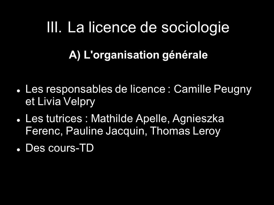III. La licence de sociologie A) L'organisation générale Les responsables de licence : Camille Peugny et Livia Velpry Les tutrices : Mathilde Apelle,