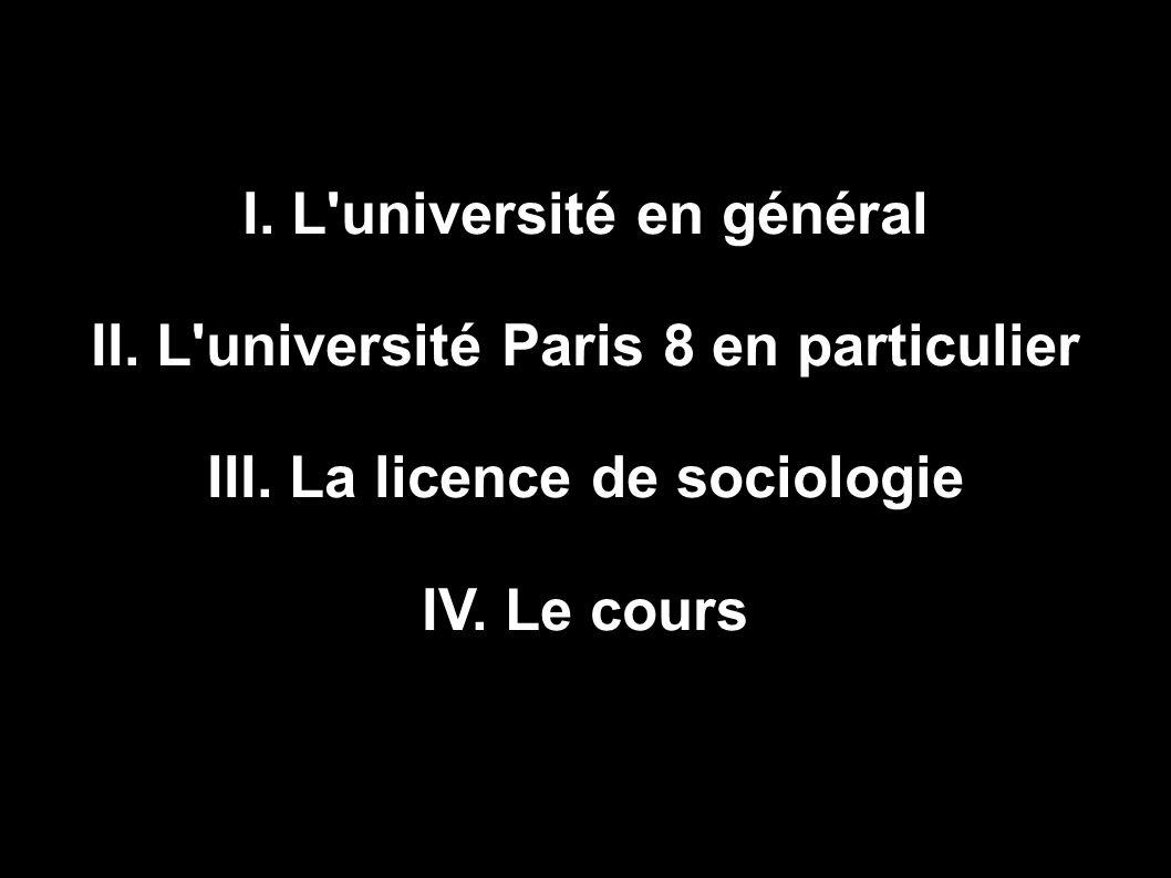 I. L'université en général II. L'université Paris 8 en particulier III. La licence de sociologie IV. Le cours