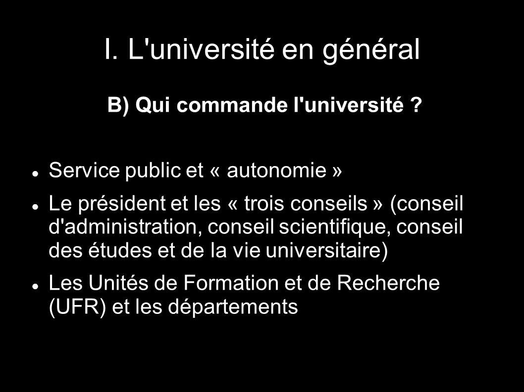 I. L'université en général B) Qui commande l'université ? Service public et « autonomie » Le président et les « trois conseils » (conseil d'administra