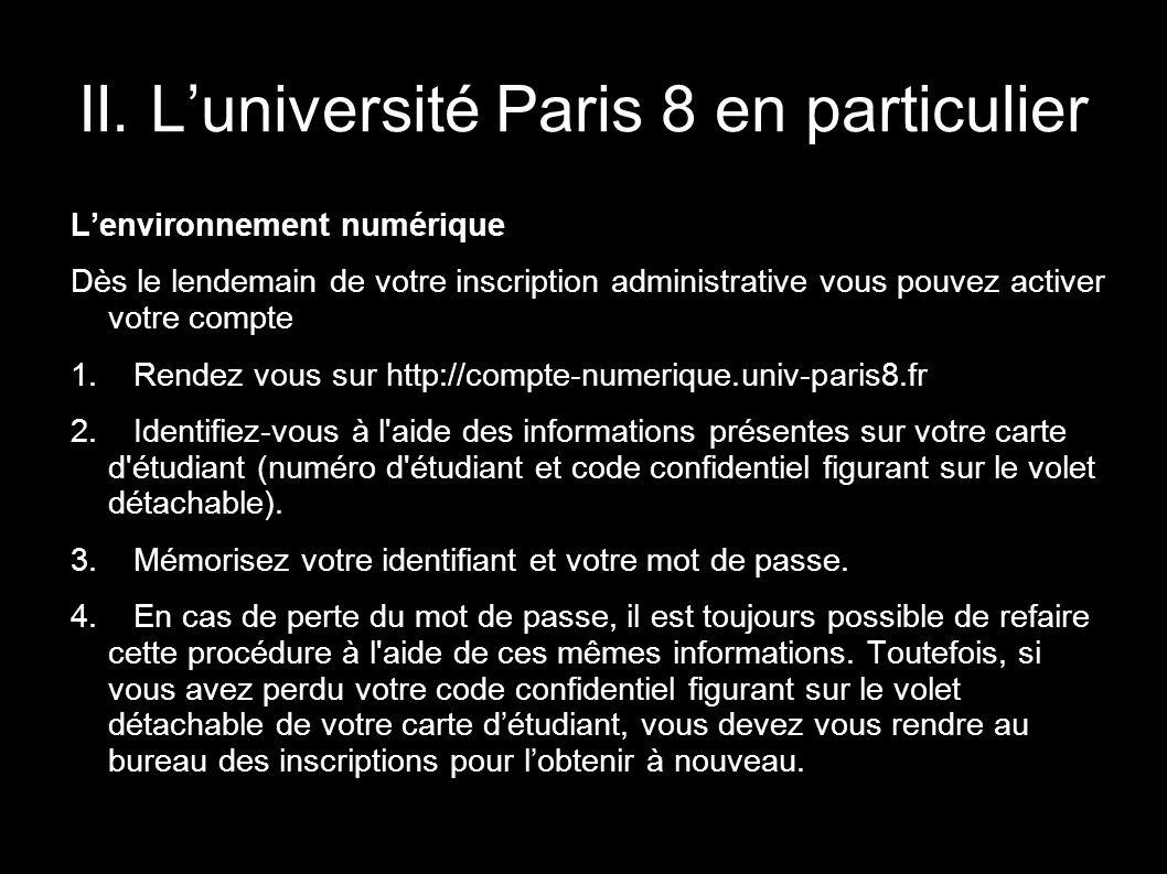 II. Luniversité Paris 8 en particulier Lenvironnement numérique Dès le lendemain de votre inscription administrative vous pouvez activer votre compte