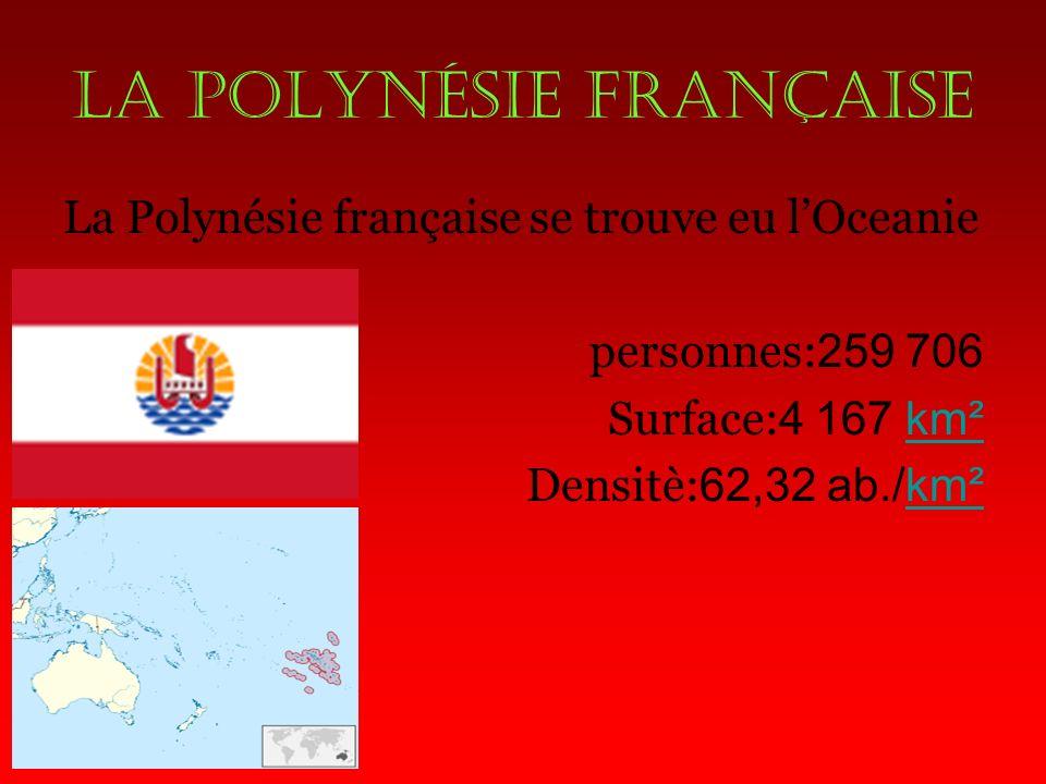 La polynésie française La Polynésie française se trouve eu lOceanie personnes: 259 706 Surface: 4 167 km² Densitè: 62,32 ab./km²