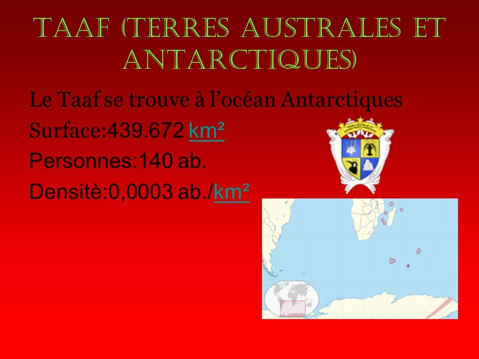 Taaf (terres australes et antarctiques) Le Taaf se trouve à locéan Antarctiques Surface: 439.672 km²km² Personnes:140 ab.