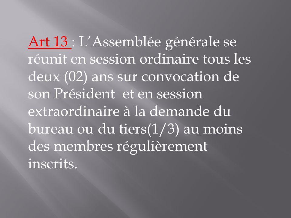 Art 13 : LAssemblée générale se réunit en session ordinaire tous les deux (02) ans sur convocation de son Président et en session extraordinaire à la