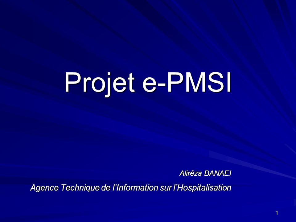 1 Projet e-PMSI Agence Technique de lInformation sur lHospitalisation Aliréza BANAEI