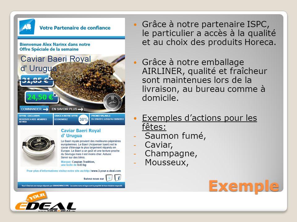 Exemple Grâce à notre partenaire ISPC, le particulier a accès à la qualité et au choix des produits Horeca. Grâce à notre emballage AIRLINER, qualité