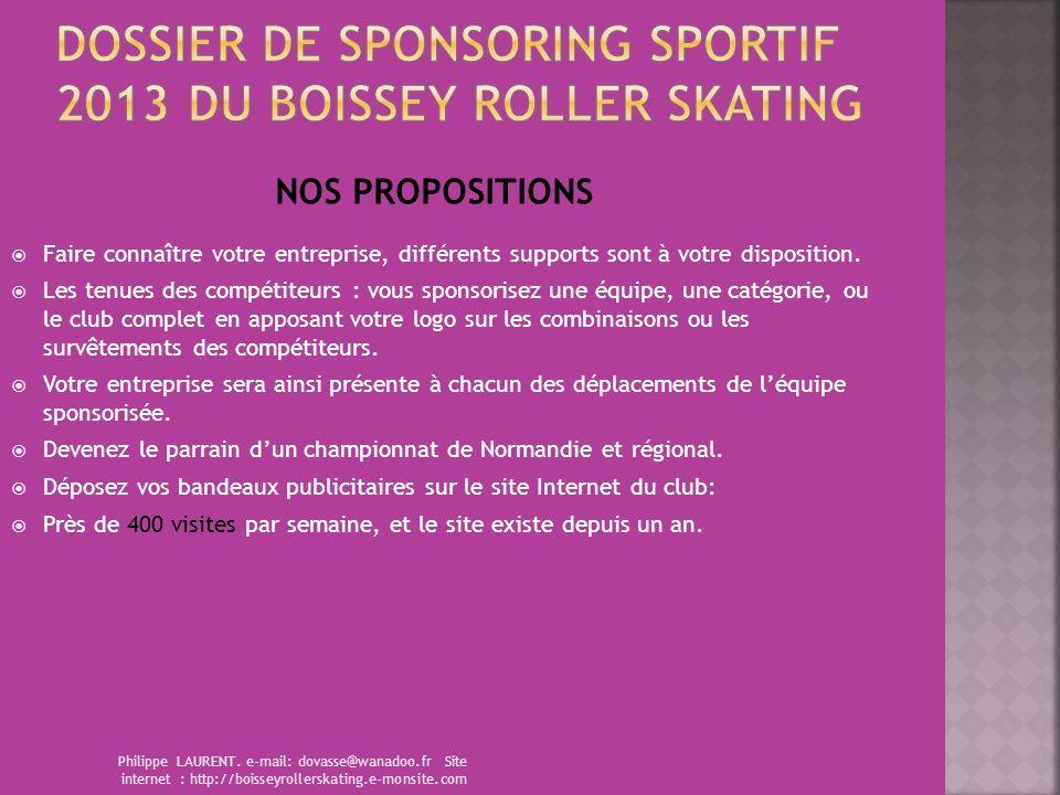 Philippe LAURENT. e-mail: dovasse@wanadoo.fr Site internet : http://boisseyrollerskating.e-monsite.com NOS PROPOSITIONS Faire connaître votre entrepri