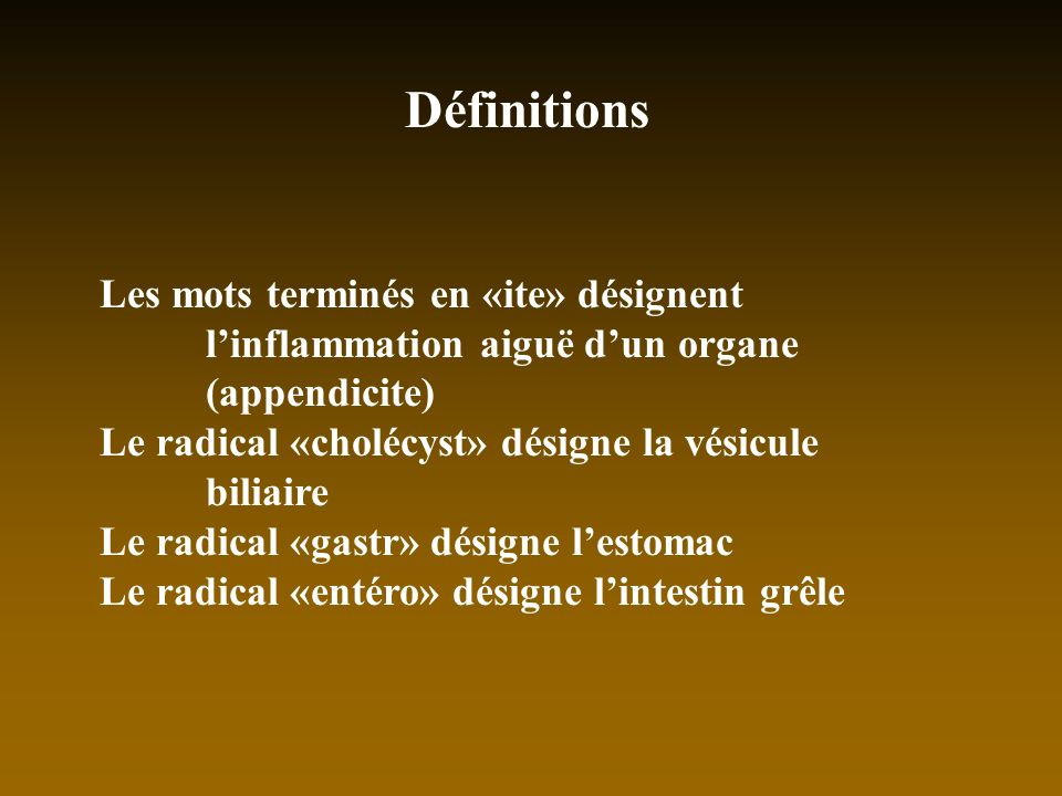 Définitions Les mots terminés en «ite» désignent linflammation aiguë dun organe (appendicite) Le radical «cholécyst» désigne la vésicule biliaire Le r