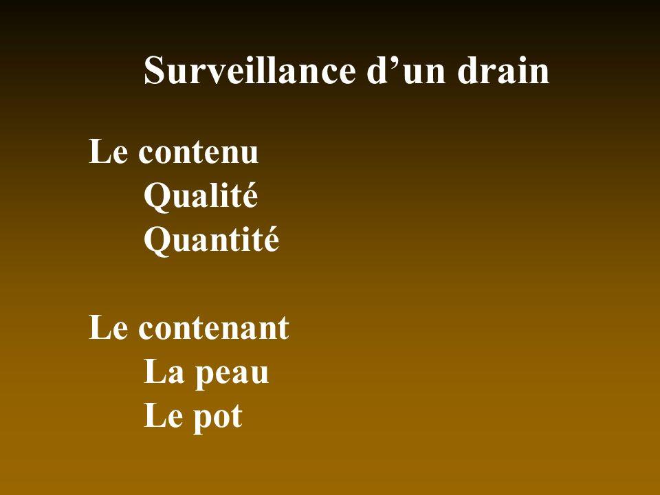 Surveillance dun drain Le contenu Qualité Quantité Le contenant La peau Le pot