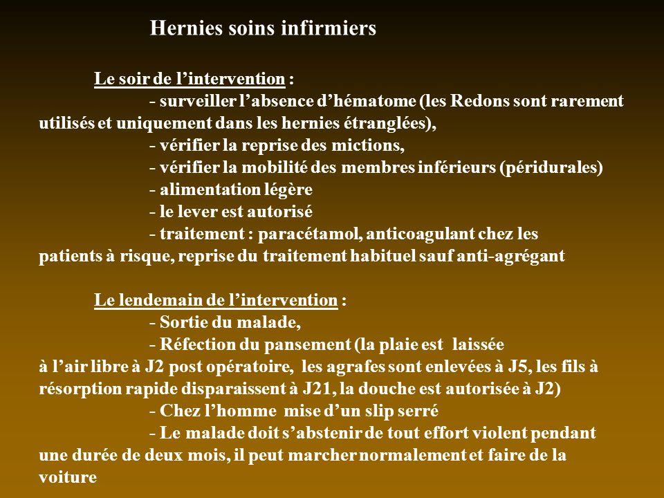 Hernies soins infirmiers Le soir de lintervention : - surveiller labsence dhématome (les Redons sont rarement utilisés et uniquement dans les hernies