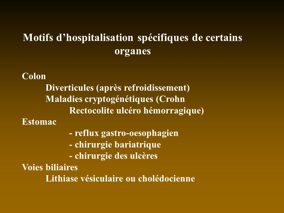 Motifs dhospitalisation spécifiques de certains organes Colon Diverticules (après refroidissement) Maladies cryptogénétiques (Crohn Rectocolite ulcéro