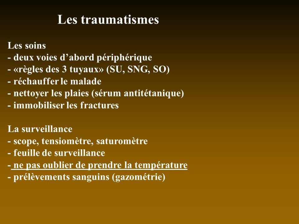 Les traumatismes Les soins - deux voies dabord périphérique - «règles des 3 tuyaux» (SU, SNG, SO) - réchauffer le malade - nettoyer les plaies (sérum