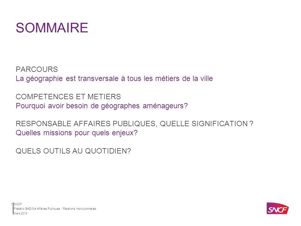 SNCF Frédéric BADINA Affaires Publiques | Relations Institutionnelles Mars 2013 Des territoires aux Affaires publiques Intervention IFU 2013 Frédéric