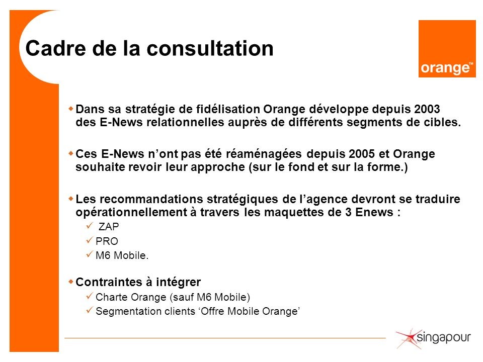 Cadre de la consultation wDans sa stratégie de fidélisation Orange développe depuis 2003 des E-News relationnelles auprès de différents segments de ci