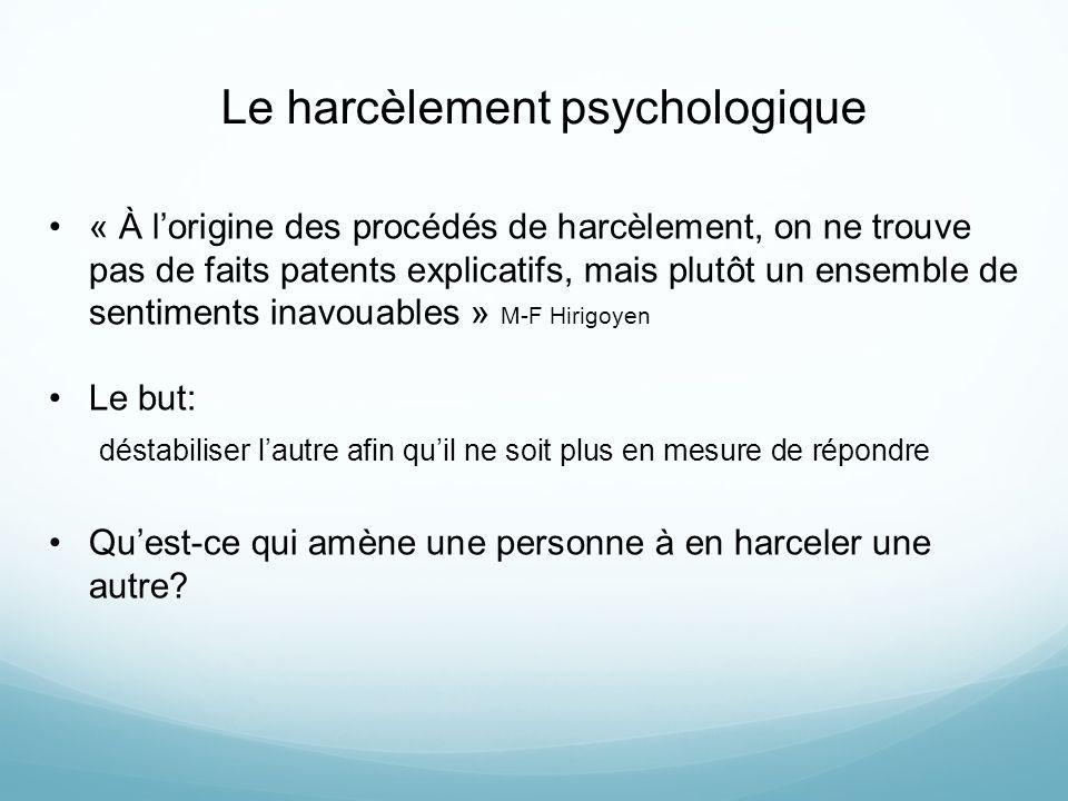 Le harcèlement psychologique « À lorigine des procédés de harcèlement, on ne trouve pas de faits patents explicatifs, mais plutôt un ensemble de senti
