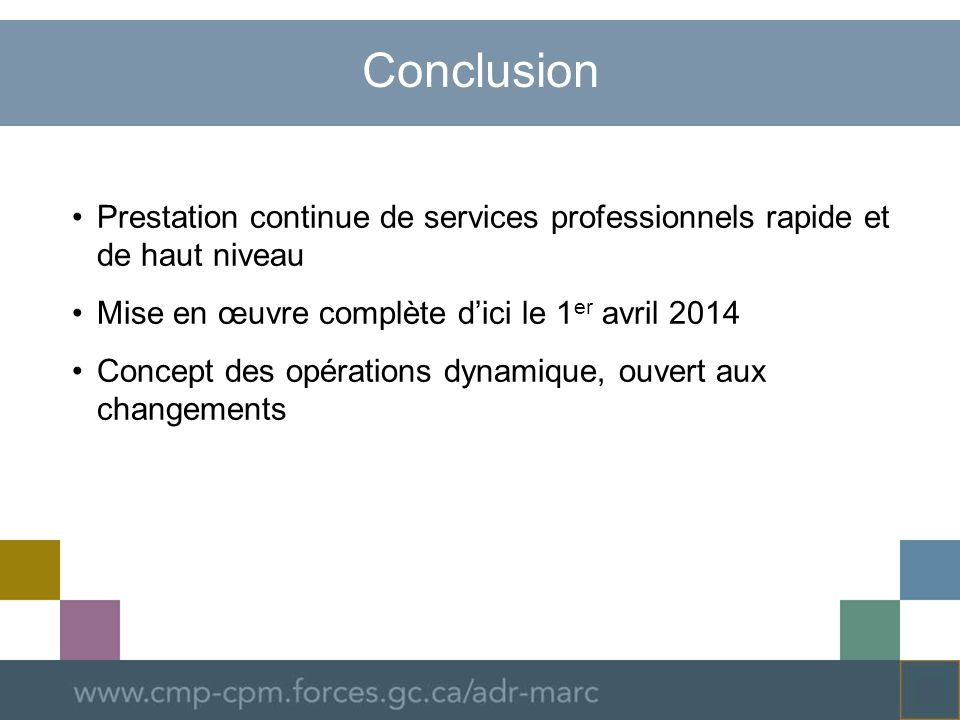 Conclusion Prestation continue de services professionnels rapide et de haut niveau Mise en œuvre complète dici le 1 er avril 2014 Concept des opérations dynamique, ouvert aux changements